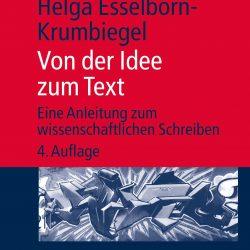 Rezension: Von der Idee zum Text. Eine Anleitung zum wissenschaftlichen Arbeiten von Helga Esselborn-Krumbiegel. Im Bild: das Cover des Buches.